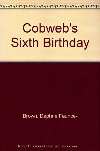 Cobweb's Sixth Birthday By Daphne Faunce-Brown