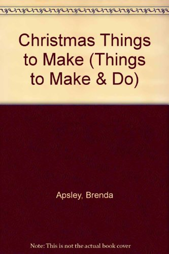 Christmas Things to Make By Brenda Apsley