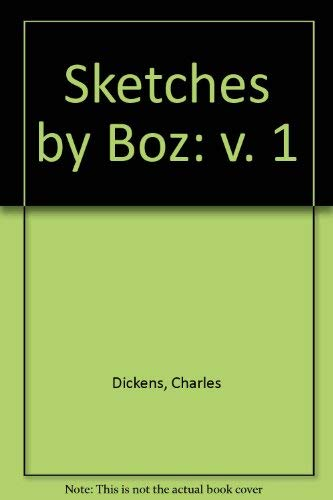 Sketches by Boz: v. 1 by Charles Dickens