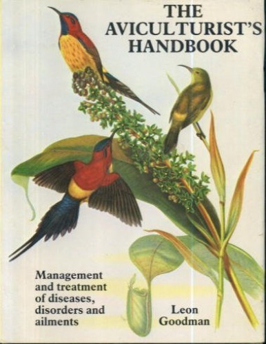 Aviculturalist's Handbook By Leon Goodman