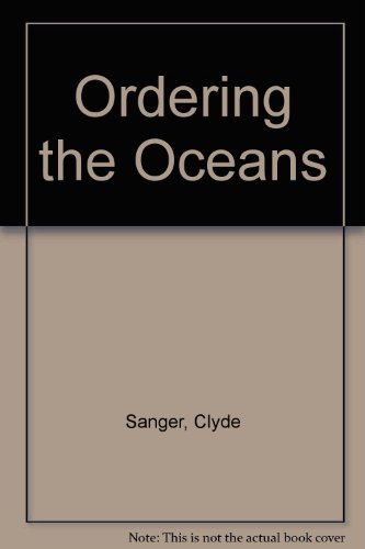 Ordering the Oceans: The Making of the Law of the Sea by Clyde Sanger