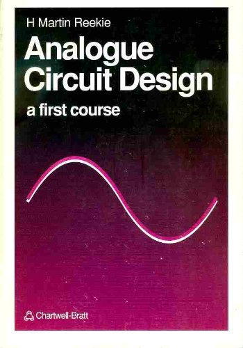 Analogue Circuit Design: A First Course By H.Martin Reekie