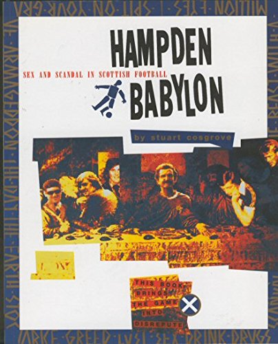 Hampden Babylon: Sex and Scandal in Scottish Football By Stuart Cosgrove