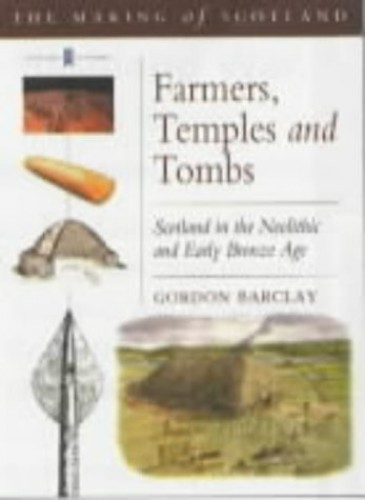 Temples and Tombs: Neolithic Scotland by G. Barclay