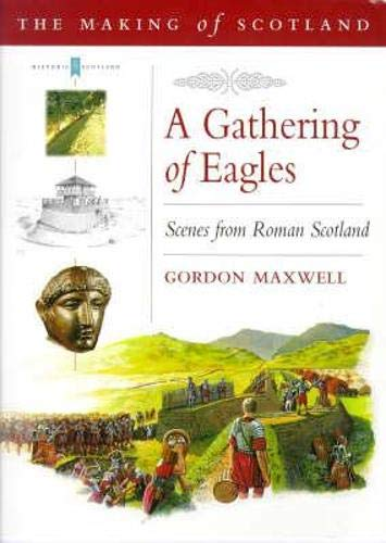 A Gathering of Eagles: Romans in Scotland by Gordon S. Maxwell