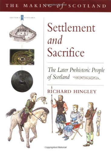 Settlement and Sacrifice: The Later Prehistoric People of Scotland (The Making of Scotland) (Historic Scotland S.) By Richard Hingley