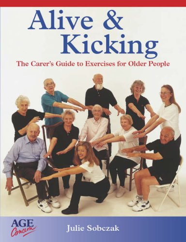 Alive and Kicking: Exercises for the Older Adult By Julie Sobczak
