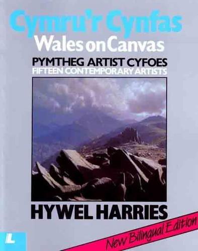 Cymru'r Cynfas - Pymtheg Artist Cyfoes / Wales on Canvas - Fifteen Contemporary Artists By Hywel Harries