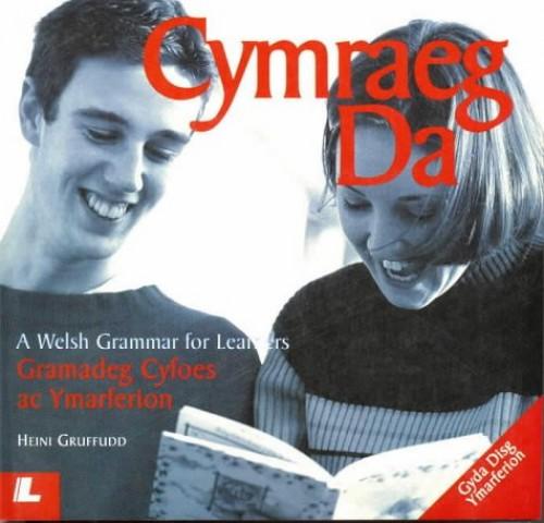 Cymraeg Da - Gramadeg Cyfoes ac Ymarferion/A Welsh Grammar for Learners By Heini Gruffudd