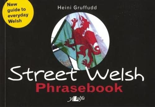Street Welsh - Phrasebook: The Welsh Phrasebook By Heini Gruffudd