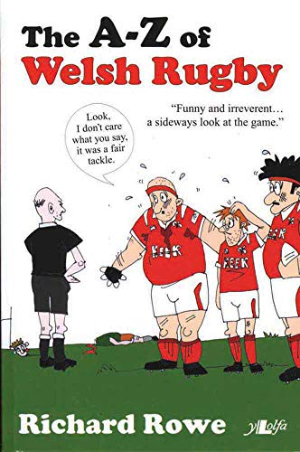 A-Z of Welsh Rugby, The By Richard Rowe