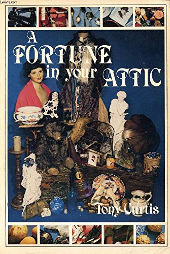 A Fortune in Your Attic By Tony Curtis