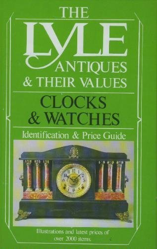 Antiques and Their Values: Clocks and Watches by Tony Curtis