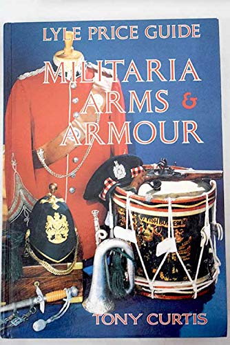Lyle Price Guide: Militaria, Arms and Armour By Edited by Tony Curtis