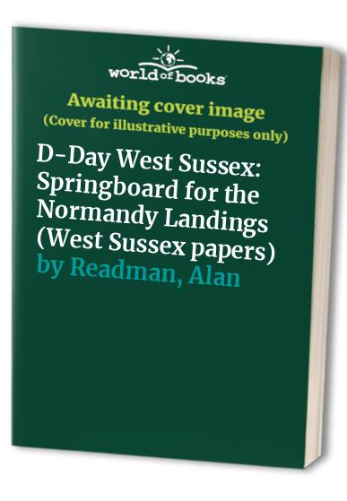 D-Day West Sussex: Springboard for the Normandy Landings (West Sussex papers) By Ian Greig