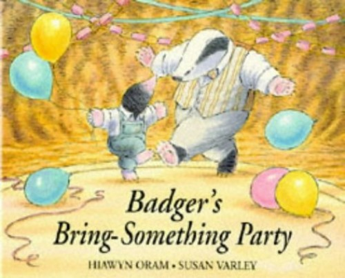 Badger's Bring Something Party By Hiawyn Oram