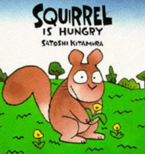 Squirrel is Hungry (Satoshi Kitamura Board Books) By Satoshi Kitamura