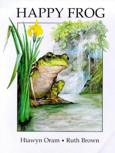 The Happy Frog By Hiawyn Oram