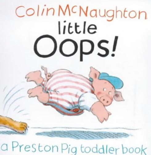 Little Oops! (Preston Pig board books) By Colin McNaughton