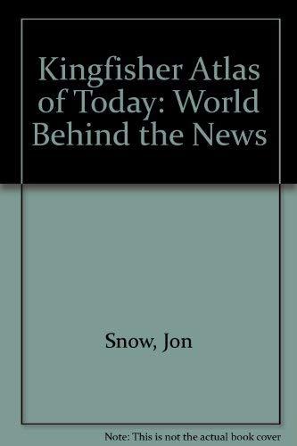 Kingfisher Atlas of Today By Jon Snow