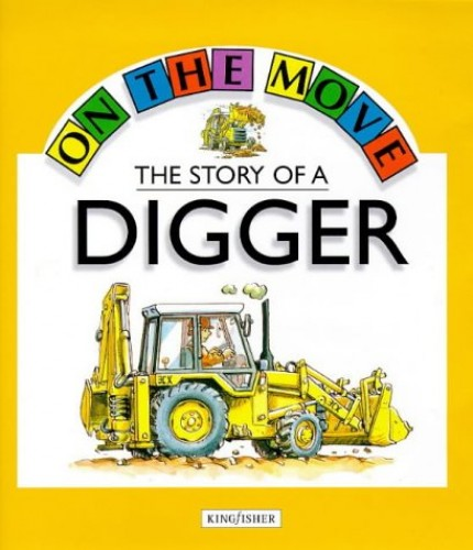 The Story of a Digger By Angela Royston