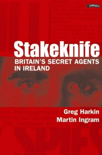 Stakeknife: Britain's Secret Agents in Ireland By Greg Harkin