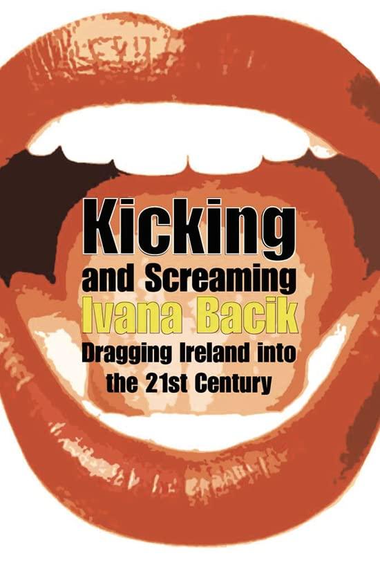 Kicking and Screaming By Ivana Bacik