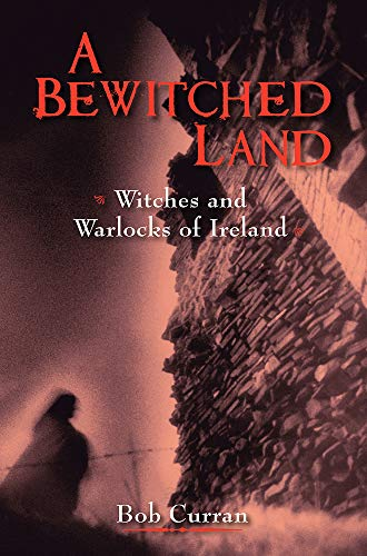 A Bewitched Land: Ireland's Witches by Dr. Robert Curran
