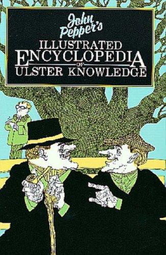 Illustrated Encyclopaedia of Ulster Knowledge By John Pepper