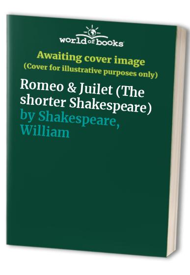 Romeo & Juilet (The shorter Shakespeare) By William Shakespeare