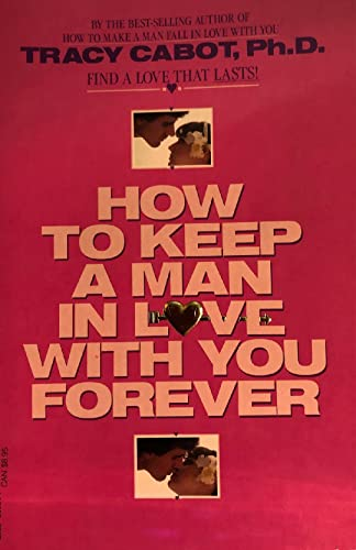 How to Keep a Man in Love with You Forever By Tracy Cabot