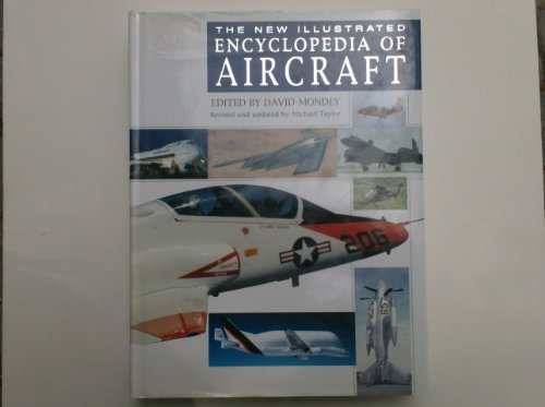 The New Illustrated Encyclopedia of Aircraft By Mondey