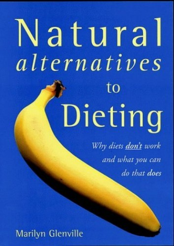 NATURAL ALTERNATIVES TO DIETING. By Marilyn. Glenville