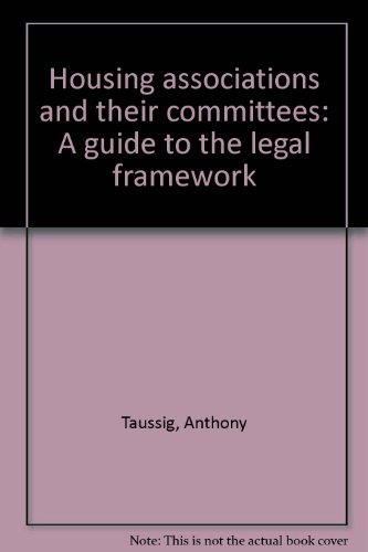 Housing associations and their committees: A guide to the legal framework By Anthony Taussig