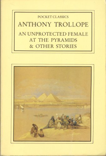 Unprotected Female at the Pyramids and Other Stories By Anthony Trollope