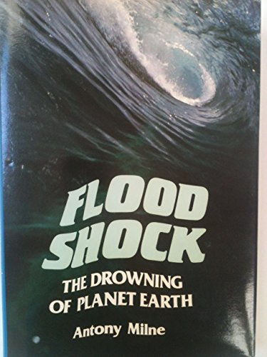 Floodshock: The Drowning of Planet Earth By Antony Milne