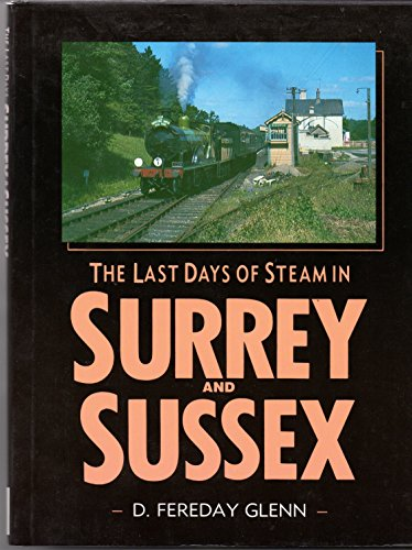 Last Days of Steam in Surrey and Sussex by David Fereday Glenn