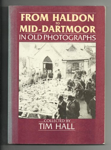 From Haldon to Mid-Dartmoor in Old Photographs By Tim Hall