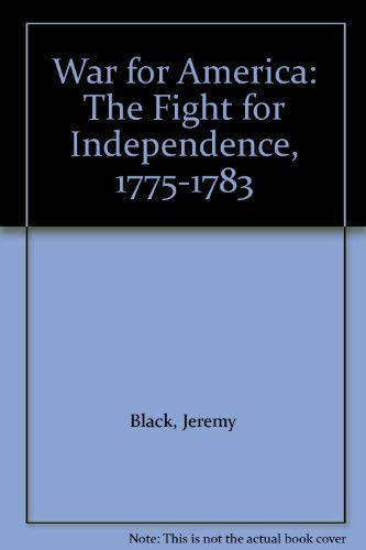 War for America: The Fight for Independence, 1775-83 by Professor Jeremy Black