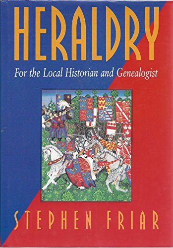 Heraldry for the Local Historian and Genealogist by Stephen Friar