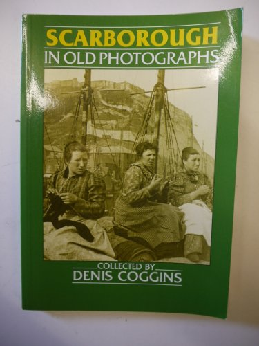 Scarborough in Old Photographs By D. Coggins