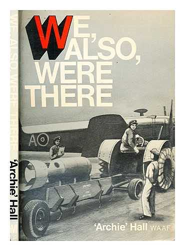 We, Also, Were There: A Collection of Recollections of Wartime Women of Bomber Command