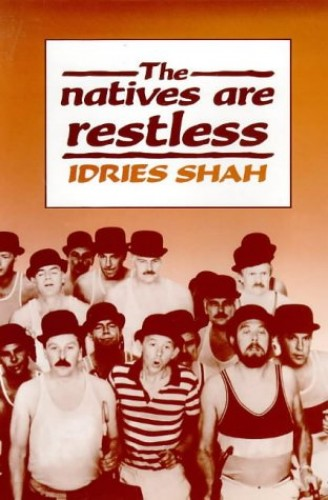The Natives are Restless By Idries Shah