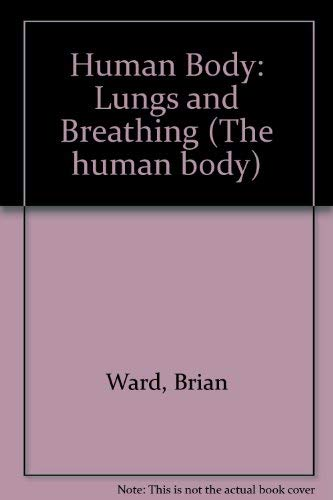 HUMAN BODY LUNGS AND BREATHING By Brian Ward