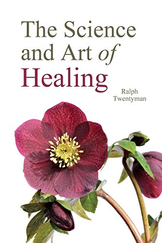 The Science and Art of Healing By Ralph Twentyman