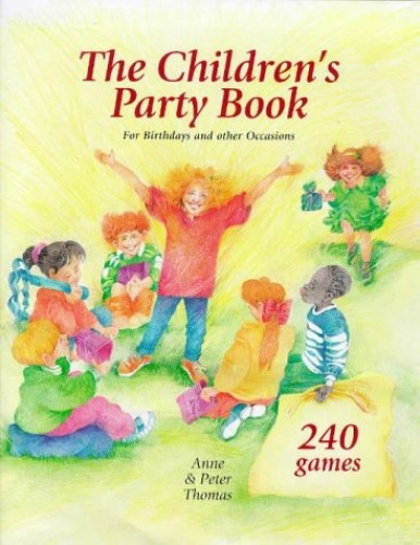 The Children's Party Book: For Birthdays and Other Occasions by Anne Thomas