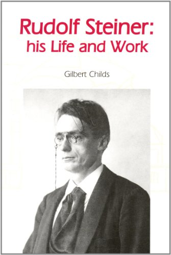 Rudolf Steiner: His Life and Work by Gilbert J. Childs