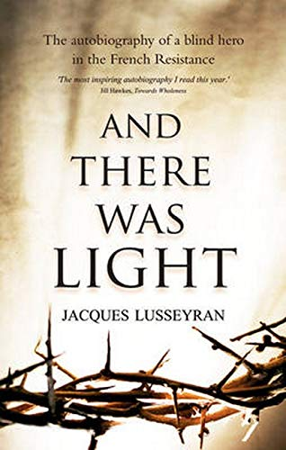 And There Was Light von Jacques Lusseyran