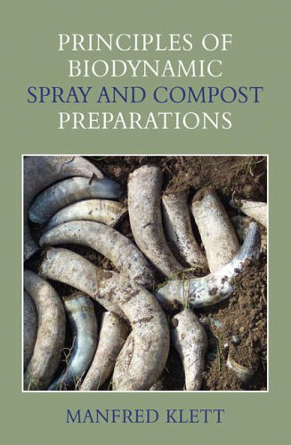Principles of Biodynamic Spray and Compost Preparations By Manfred Klett