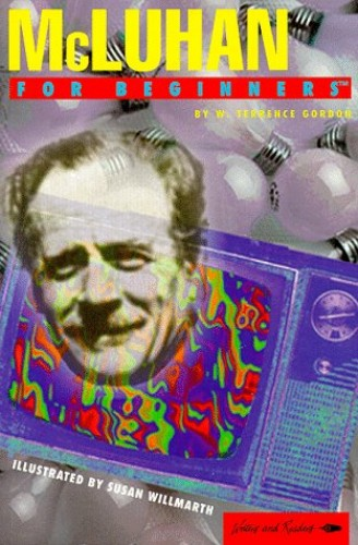 McLuhan for Beginners By W.Terrance Gordon